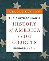 The Smithsonian's History of America in 101 Objects (Deluxe Edition)