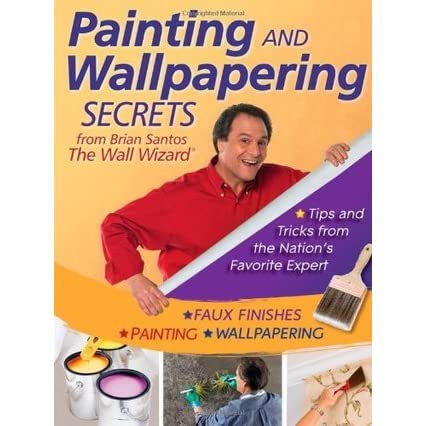 Tips /& Tricks from the Nations Favorite Painting Expert Painting Secrets