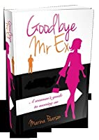 Goodbye MR Ex - A Woman's Guide to Moving on