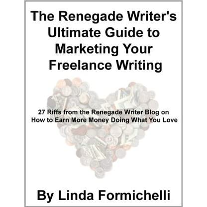 The Renegade Writers Ultimate Guide To Marketing Your Freelance