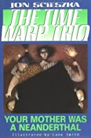 Your Mother Was a Neanderthal (Time Warp Trio) r/i (Time Warp Trio #4)