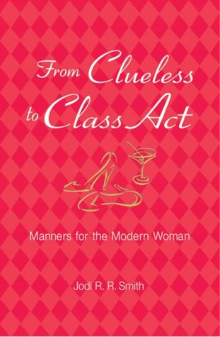 From Clueless to Class Act: Manners for the Modern Woman