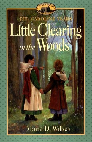 Little Clearing in the Woods (Little House: The Caroline Years, #3)