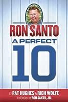 Ron Santo A Perfect 10