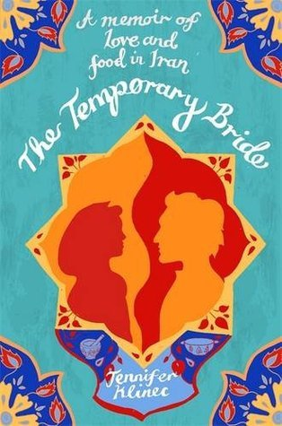 The Temporary Bride A Memoir of Love and Food in Iran