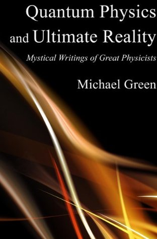 Quantum Physics and Ultimate Reality: Mystical Writings of Great Physicists