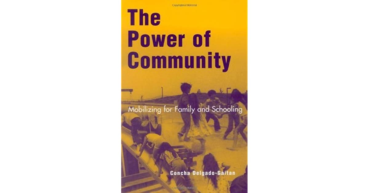 the power of community by delgado-gaitan essay Walkout of 1968 shifted the racial power dynamics in the community it signaled  the beginning of  (delgado-gaitan 2004 trueba 2004) a tenth-grade story:.