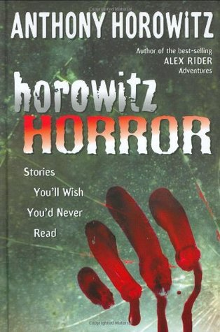 Horowitz Horror: Stories You'll Wish You Never Read by Anthony Horowitz