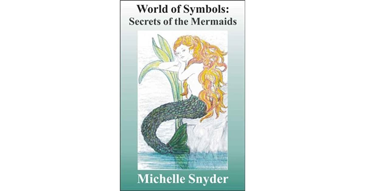 World Of Symbols Secrets Of The Mermaids By Michelle Snyder
