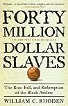 Forty Million Dollar Slaves by William C. Rhoden