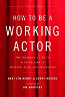 How to Be a Working Actor: The Insider's Guide to Finding Jobs in Theater, Film & Television (How to Be a Working Actor: The Insider's Guide to Finding Jobs)