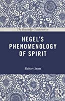 The Routledge Guidebook to Hegel's Phenomenology of Spirit (The Routledge Guides to the Great Books)