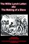 The Willie Lynch Letter: aka The Making of a Slave (Annotated)