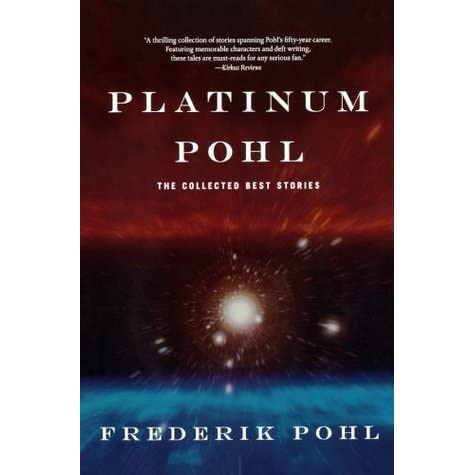 Platinum Pohl: The Collected Best Stories by Frederik Pohl