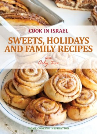 Sweets, Holidays and Family Recipes - Israeli-Mediterranean Cookbook (Cook In Israel - Kosher Recipes, Mediterranean Cooking 1)