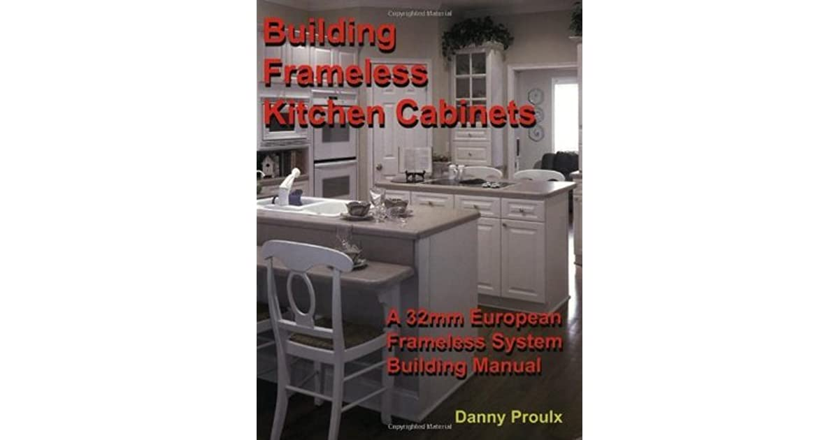 building frameless kitchen cabinets building frameless kitchen cabinets by danny proulx 12637