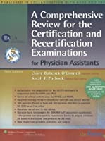 A Comprehensive Review for the Certification and Recertification Examinations for Physician Assistants: Published in Collaboration with AAPA and PAEA (formerly APAP), 3e