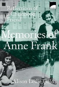 Memories Of Anne Frank: Reflections of a Girlhood Friend