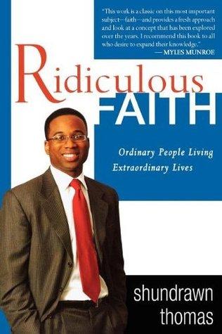 Ridiculous Faith: Ordinary People Living Extraordinary Lives