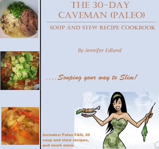 The 30-Day Caveman (Paleo) Soup and Stew Recipe Cookbook