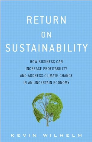Return on Sustainability How Business Can Increase Profitability and Address Climate Change in an Uncertain Economy