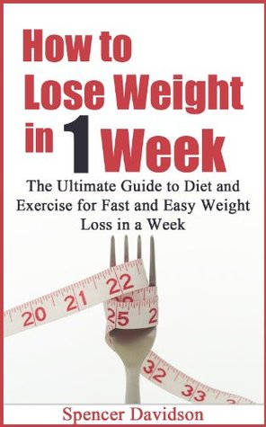 How To Lose Weight In 1 Week The Ultimate Guide To Diet And