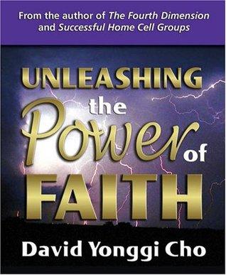 Unleashing the Power of Faith by David Yonggi Cho
