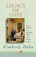 Legacy of Love: Biblical Wisdom for Parenting Teens and Young Adults (Life-Nurturing Love)