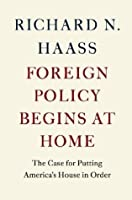 Foreign Policy Begins at Home: The Case for Putting America's House in Order