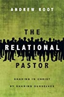 The Relational Pastor: Sharing in Christ by Sharing Ourselves