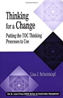 Thinking for a Change: Putting the TOC Thinking Processes to Use (The CRC Press Series on Constraints Management)
