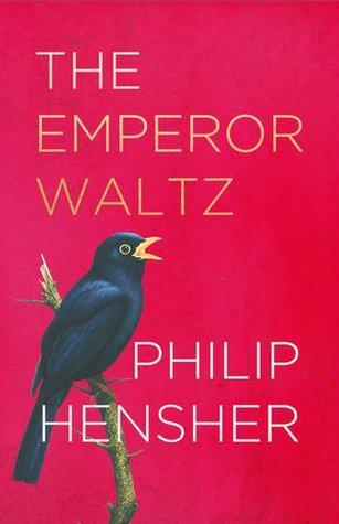 The Emperor Waltz by Philip Hensher