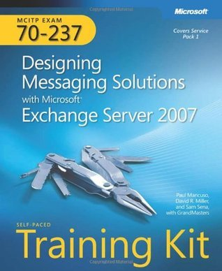 MCITP Self-Paced Training Kit (Exam 70-237): Designing Messaging Solutions with Microsoft® Exchange Server 2007  by  Paul Mancuso