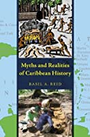 Myths and Realities of Caribbean History (Caribbean Archaeology and Ethnohistory)
