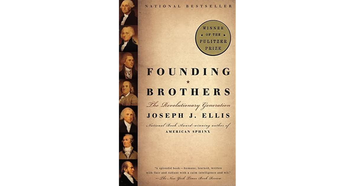 Founding Brothers The Revolutionary Generation By Joseph J