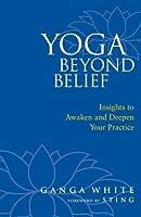 Yoga Beyond Belief: Insights to Awaken and Deepen Your Practice