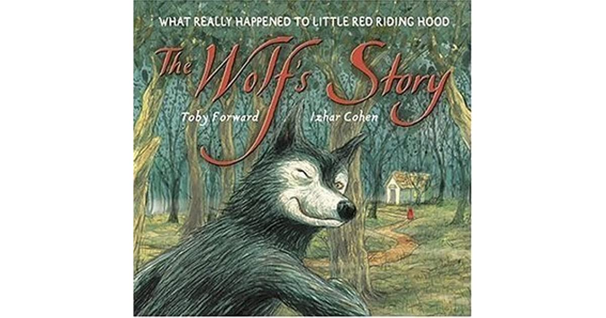 The Wolf S Story What Really Happened To Little Red Riding Hood
