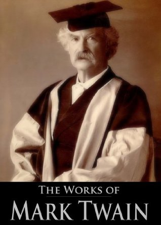 The Works of Mark Twain: A Connecticut Yankee in King Arthur's Court, Tom Sawyer, Detective, Personal Recollections of Joan of Arc, Letters from the Earth ... (50 Books With Active Table of Contents)