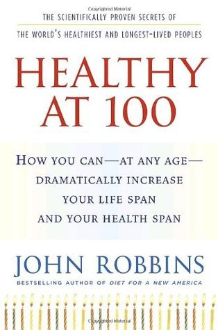Healthy-at-100-The-Scientifically-Proven-Secrets-of-the-World-s-Healthiest-and-Longest-Lived-Peoples
