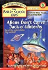 Aliens Don't Carve Jack-O'-Lanterns (The Adventures of the Bailey School Kids Holiday Special, #2)