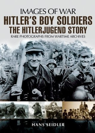 Hitler's Boy Soldiers The Hitler Jugend Story
