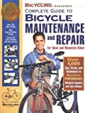 Bicycling Magazine's Complete Guide to Bicycle Maintenance and Repair: Over 1,000 Tips, Tricks, and Techniques to Maximize Performance, Minimize Repairs, and Save Money