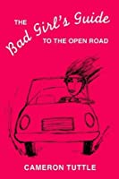 The Bad Girl's Guide to the Open Road (The Bad Girl's Guides)