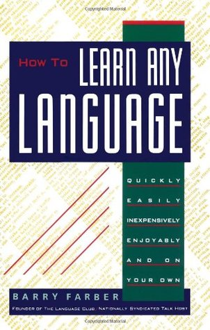 How to Learn Any Language: Quickly, Easily, Inexpensively, Enjoyably and on Your Own