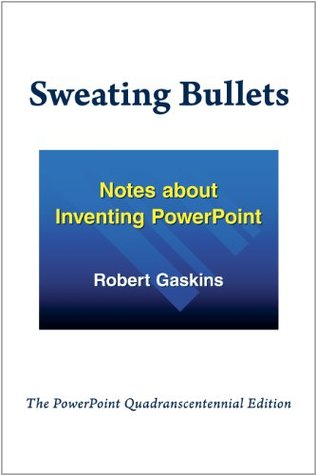 Sweating Bullets: Notes about Inventing PowerPoint
