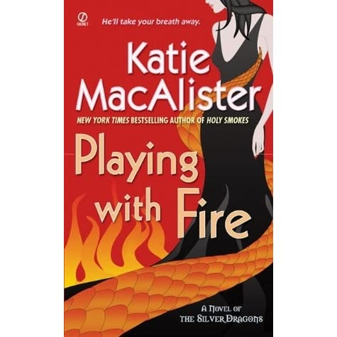 Playing With Fire Silver Dragons 1 By Katie Macalister