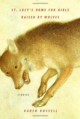 Cover of the book, St. Lucy's Home for Girls Raised by Wolves byKaren Russell, showing a wolf. Surprise!
