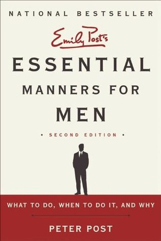 Essential Manners for Men: What to Do, When to Do It, and Why by