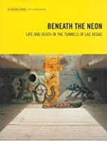 Beneath the Neon: Life and Death in the Tunnels of Las Vegas (Travel Holiday Guides)