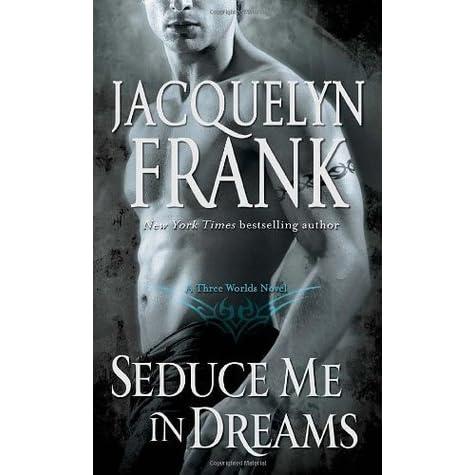 Seduce Me in Dreams (Three Worlds, #1) by Jacquelyn Frank